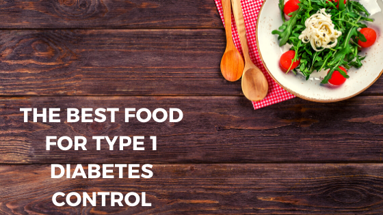 The best food for type 1 diabetes control